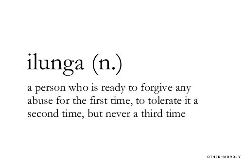 Ilunga-A person who is ready to forgive any abuse for the first time, to tolerate it a second time, but never a third time. Tshiluba/Luba-Kasai langage (a Bantu langage)