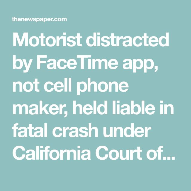 Motorist distracted by FaceTime app, not cell phone maker