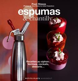 Espumas & Chantilly : recettes au siphon, verrines, cocktails, desserts... - Paul Simon - Photographies de Iris Stone & Aida Comclero - Collection les Petits Plats - Marabout