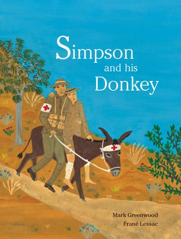 SIMPSON AND HIS DONKEY  A poignant account of the story of John Simpson Kirkpatrick and how he and his donkey, Duffy, rescued over 300 men during the campaign at Gallipoli. Backed by detailed research, the text includes a brief biography of the man, details of his work at Gallipoli and also the little known story of how, without realising, he rescued his childhood friend. Walker Books.
