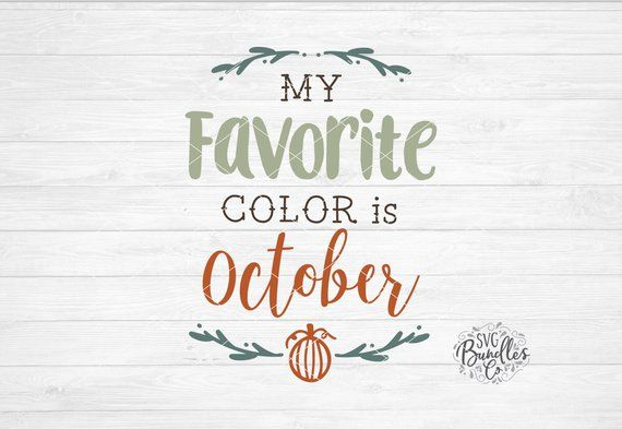 Instant Svg Dxf Png My Favorite Color Is October Svg Autumn Etsy Favorite Color My Favorite Color My Favorite Things