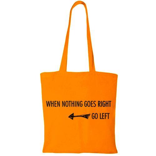 Sacosa de cumparaturi din bumbac 100%, cu un mesaj motivational: When nothing goes right, go left.