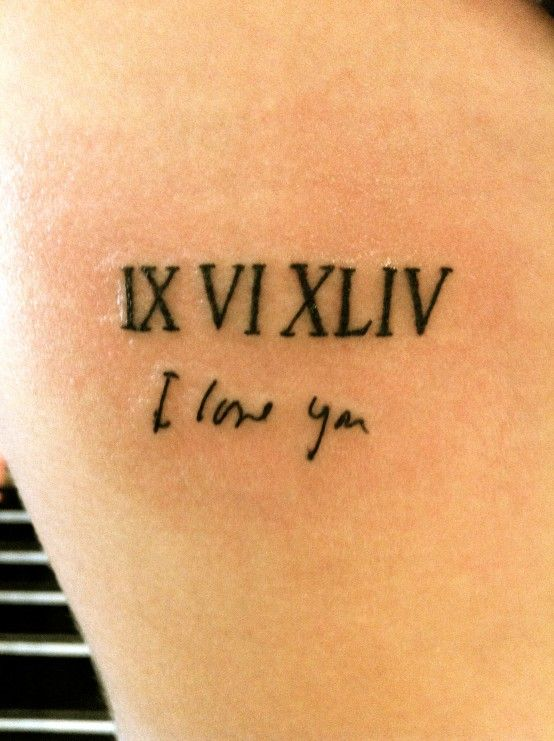 """""""My second tattoo. It's my dad's birthday in roman numerals and then his script """" i love you """" i got this is april after my dad passed away from a two month battle of cancer. His love will always be with me forever. Love you dad"""""""
