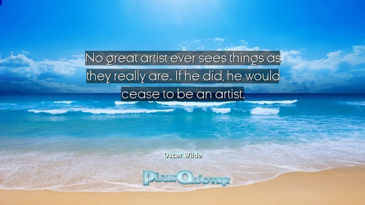 """""""No great artist ever sees things as they really are. If he did, he would cease to be an artist.""""- Oscar Wilde. Oscar Wilde � biography: Author Profession: Dramatist Nationality: Irish Born: October 16, 1854 Died: November 30, 1900 Wikipedia : About Oscar Wilde Amazone : Oscar Wilde  #Artist #Cease #Did #Ever #Great #He #Really #Sees #Things #Would"""