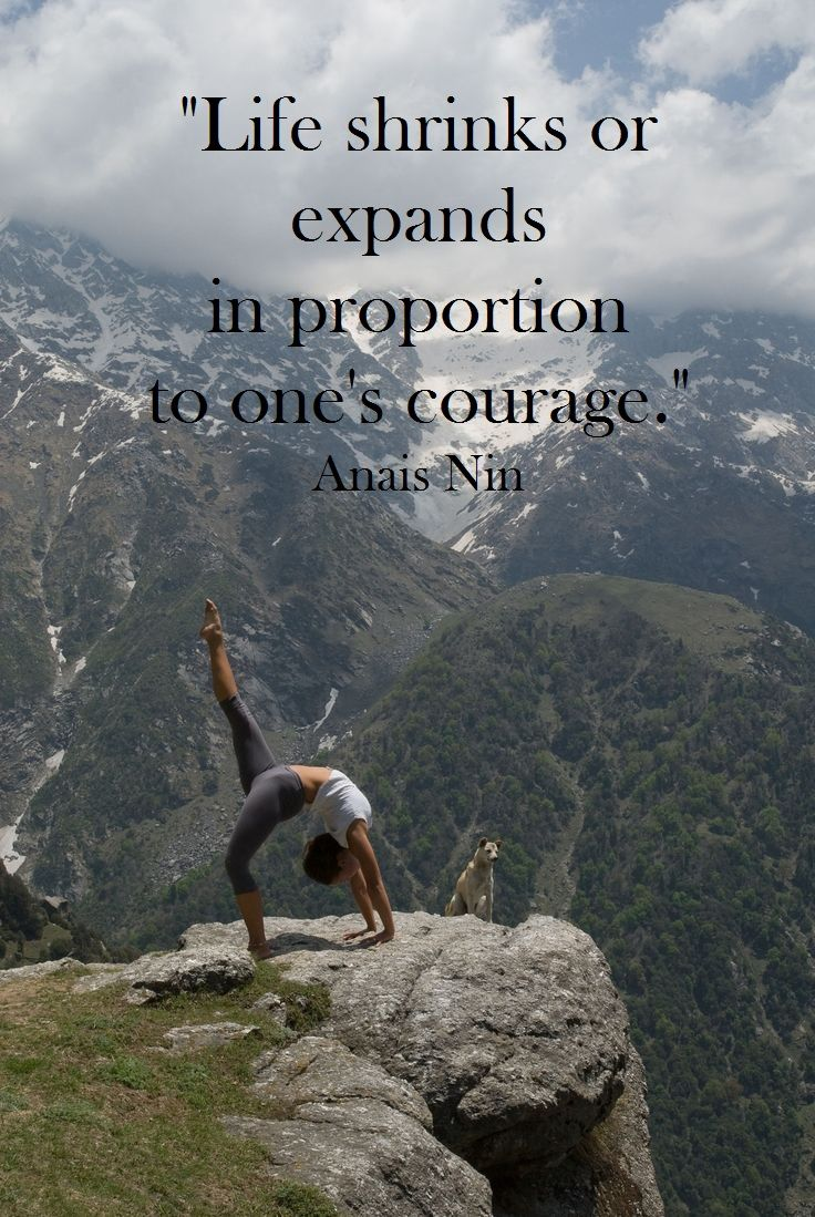 Life Shrinks Or Expands In Proportion To One S Courage Anais Nin Alwaysinspire Quotes Inspirational Beautiful Yoga Yoga Inspiration Yoga Life