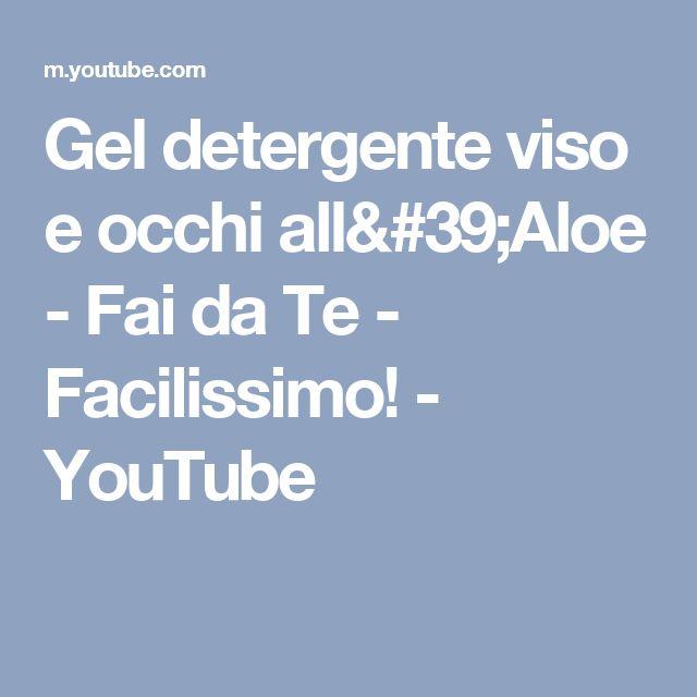 Gel detergente viso e occhi all'Aloe - Fai da Te - Facilissimo! - YouTube