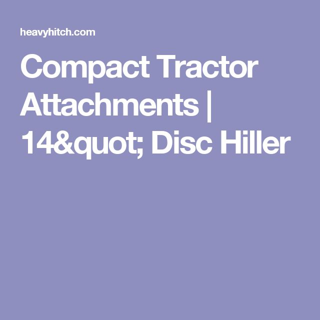 "Compact Tractor Attachments | 14"" Disc Hiller"