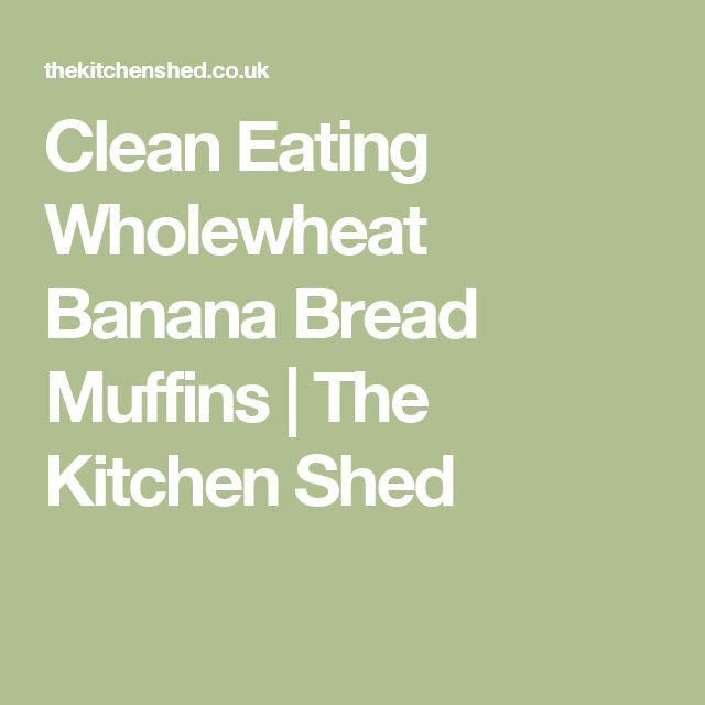Clean Eating Wholewheat Banana Bread Muffins | The Kitchen Shed