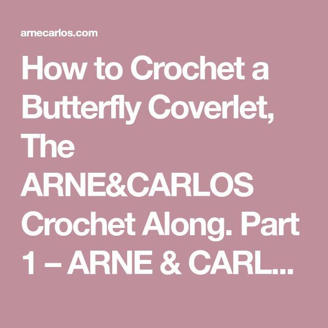 How to Crochet a Butterfly Coverlet, The ARNE&CARLOS Crochet Along. Part 1 – ARNE & CARLOS