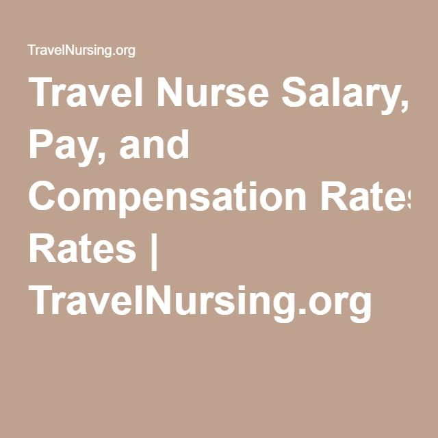 Travel Nurse Salary, Pay, and Compensation Rates | TravelNursing.org