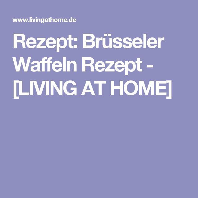 Rezept: Brüsseler Waffeln Rezept - [LIVING AT HOME]