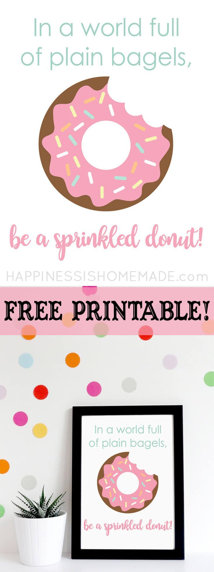 """""""In a World Full of Plain Bagels, Be a Sprinkled Donut!"""" printable quote, plus """"Donut Worry, Be Happy!"""" too! Practically free home decor for your child's bedroom, nursery, playroom, and more! via @hiHomemadeBlog"""