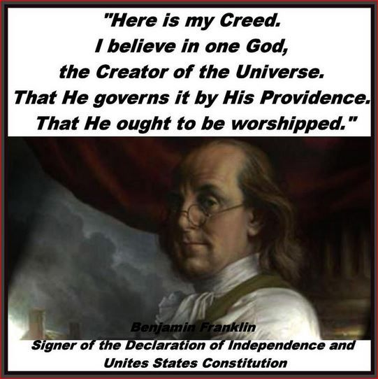 I BELIEVE IN GOD.. HE OUGHT TO BE WORSHIPED, -BEN FRANKLIN