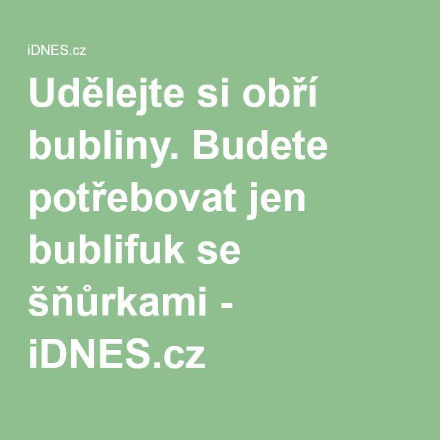 Udělejte si obří bubliny. Budete potřebovat jen bublifuk se šňůrkami - iDNES.cz