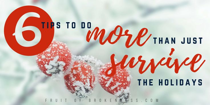 It's the holiday season! We're all feeling thankful and happy, right? If you're not feeling it, here are six tips to do more than just survive the holidays.