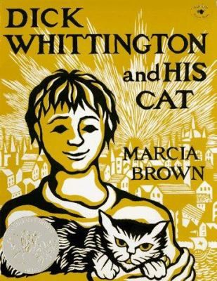 Dick Whittington and His Cat  (Book) : Brown, Marcia : Retells the legend of the poor boy in medieval England who trades his beloved cat for a fortune in gold and jewels and eventually becomes Lord Mayor of London.