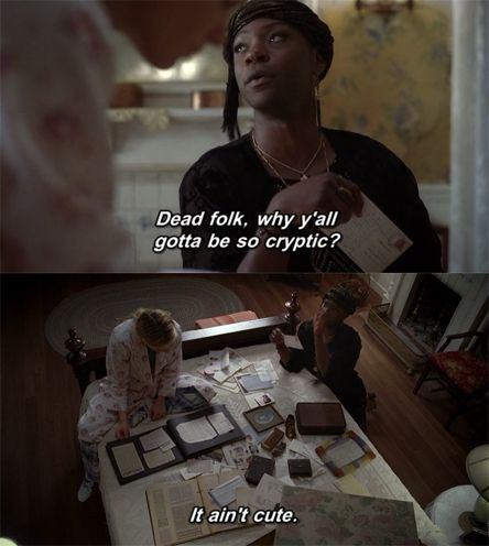 """Dead folk, why y'all gotta be so cryptic? It ain't cute!"" Lafayette, True Blood :)"