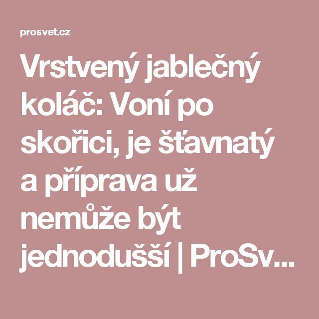 Vrstvený jablečný koláč: Voní po skořici, je šťavnatý a příprava už nemůže být jednodušší | ProSvět.cz
