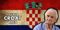 "Did you ever wonder what makes a person Croatian? We mean, what are those little things that all Croats go through in life, that on end marks them as Croatian. You know, we all have our little national quirks and funny little things that we joke ""oh that's only happening here man""."