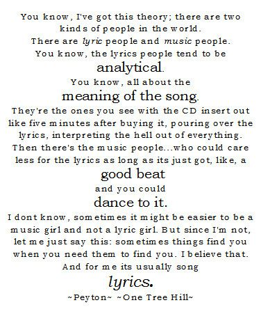 I've never seen one episode of One Tree Hill in my entire life. However, this quote? SO TRUE. So me. To my core. I'm a lyric person.
