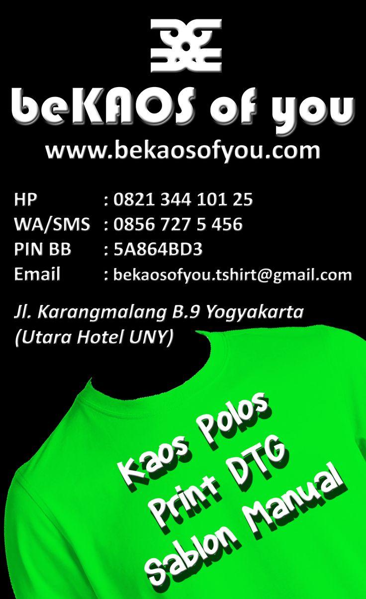 """""""BeKAOS of you"""" melayani produksi dan penjualan KAOS POLOS tanpa merk, SABLON KAOS DIGITAL atau PRINT DTG (Direct To Garment) dan SABLON KAOS MANUAL.  Segera kunjungi workshop kami di Jl. Karangmalang, Blok B-9, Yogyakarta; yang terletak di sebelah utara Hotel UNY atau di depan Taman Kuliner Karangmalang UNY.  Atau hubungi kontak berikut:  HP: 0821 344 101 25 SMS/WA: 0856 727 5 456 PIN BB: 5A864BD3 Email: bekaosofyou.tshirt@gmail.com Website : www.bekaosofyou.com"""