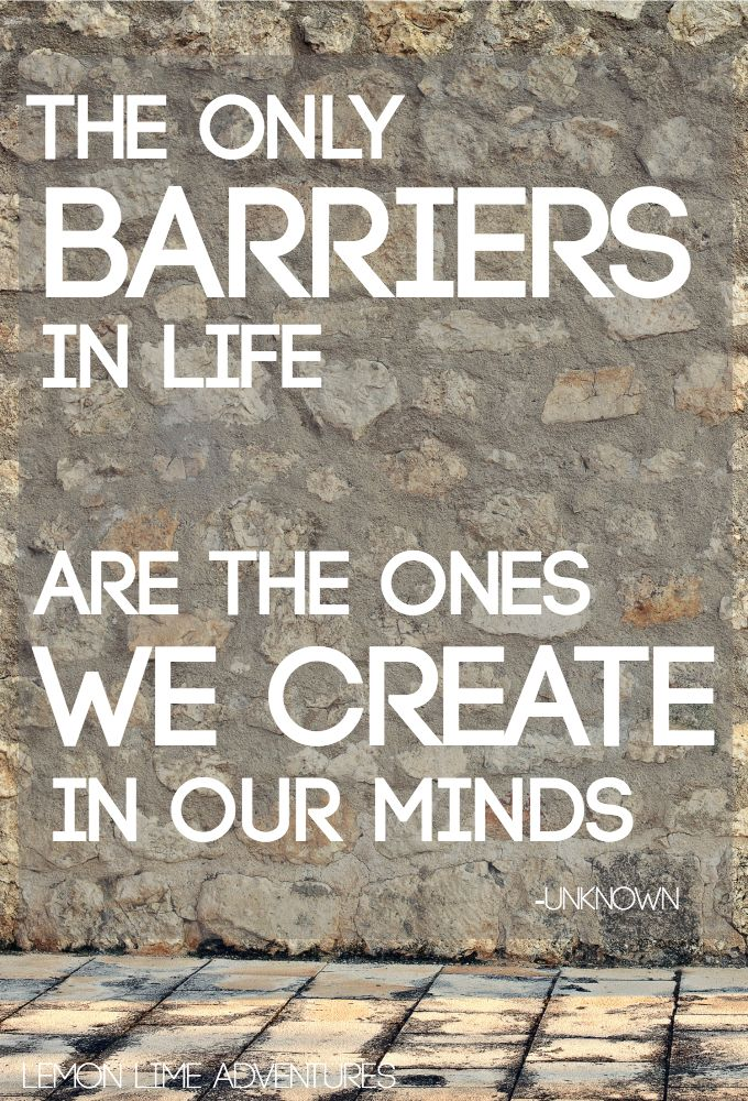 The only barriers we in life are the ones we create in our minds quote about setting goals