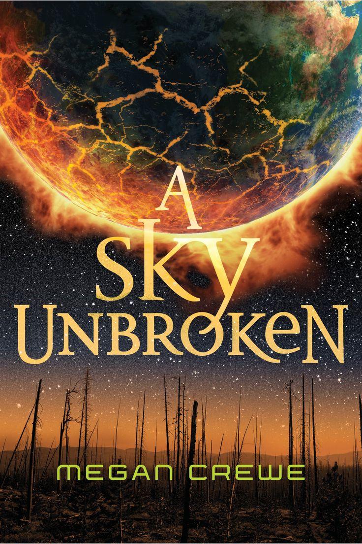 A Sky Unbroken By Megan Crewe €� October 13, 2015 €� Skyscape Https: