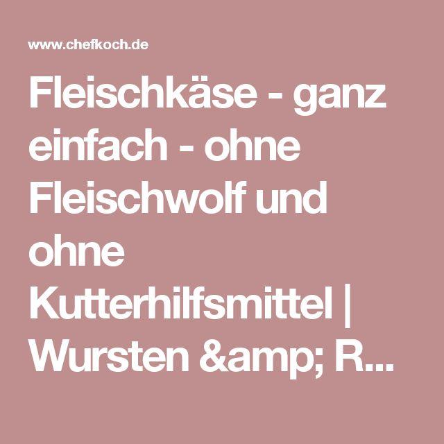 Fleischkäse - ganz einfach - ohne Fleischwolf und ohne Kutterhilfsmittel   Wursten & Räuchern Forum   Chefkoch.de