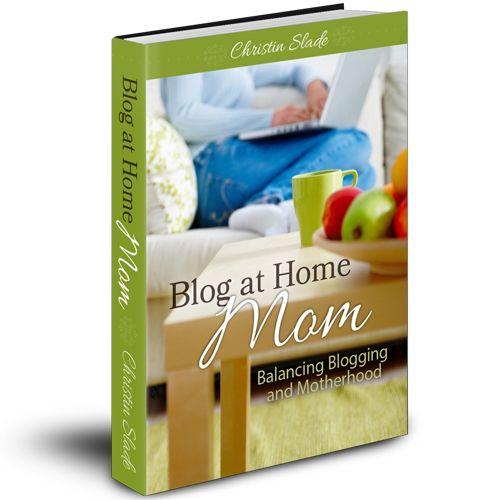Blog at Home Mom: Balancing Blogging and Motherhood coming Feb. 11th!