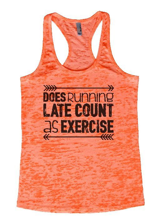 "Womens Tank Top ""Does running late count as exercise"" 1099 Womens Funny Burnout…"