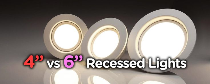 4 inch vs 6 inch recessed lighting