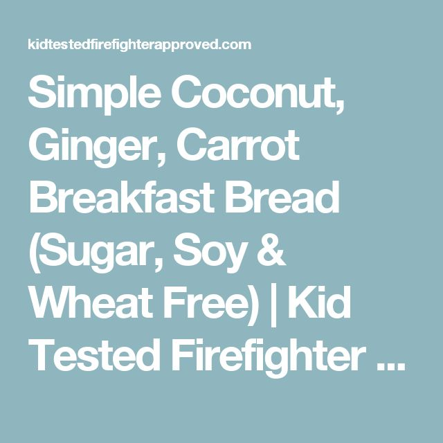 Simple Coconut, Ginger, Carrot Breakfast Bread (Sugar, Soy & Wheat Free) | Kid Tested Firefighter Approved