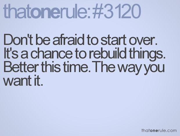 Don't Be Afraid To Start Over. It's A Chance To Rebuild
