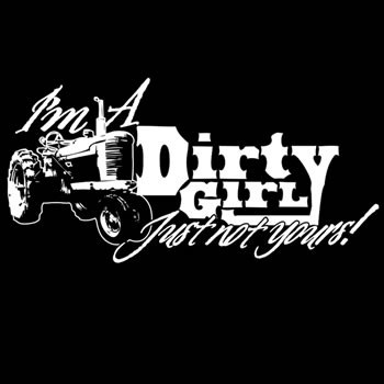 Dirty Girl Sticker  I soo want one of these and a shirt too with a four-wheeler instead of a tractor!!