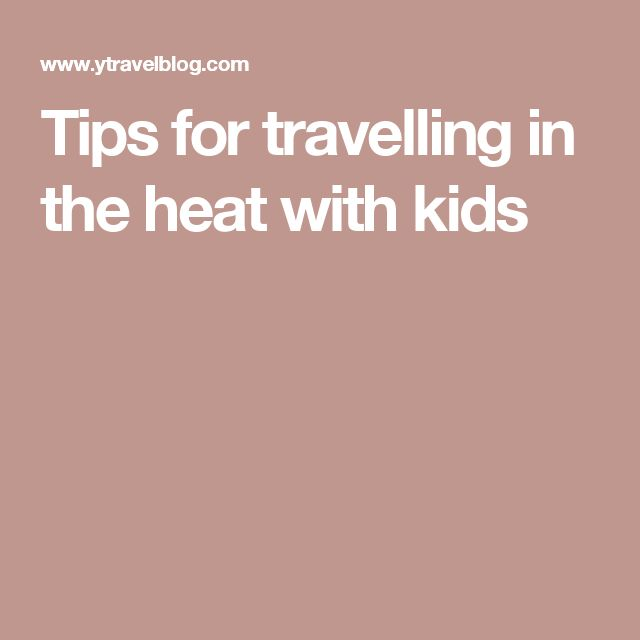 Tips for travelling in the heat with kids