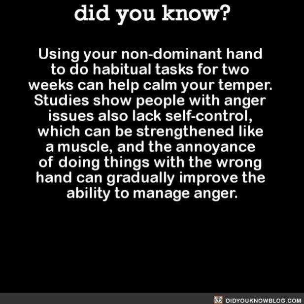 This does actually work. Focusing on using the non-dominant hand makes you focus, diverting your anger.