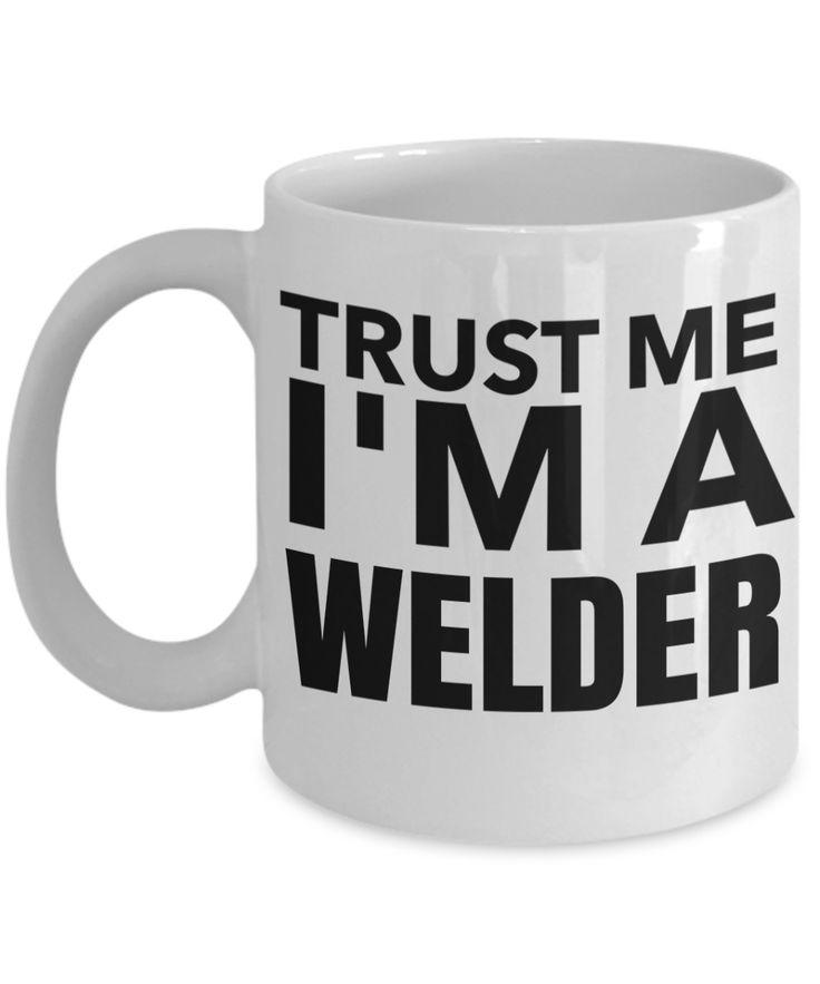 Welder Gifts - Welder Coffee Mug - Funny Gifts For Welders - Trust Me I am a Welder White Mug  checkout more at yesecart.com #yesecart #gift #present