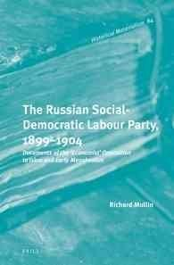 The Russian Social-Democratic Labour Party, 1899-1904: Documents of the 'Economist' Opposition to Iskra and Early...