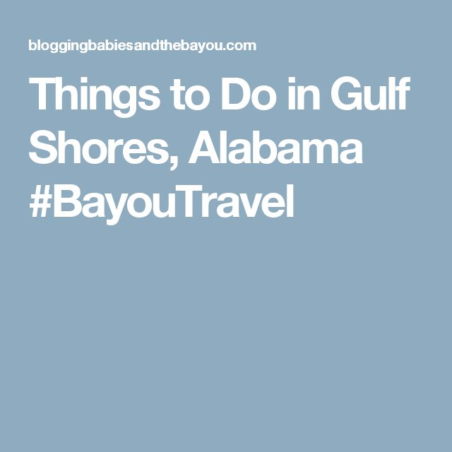 Things to Do in Gulf Shores, Alabama #BayouTravel