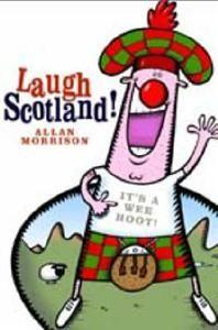 http://www.adlibris.com/fi/product.aspx?isbn=1903238412 | Nimeke: Laugh Scotland! - Tekijä: Allan Morrison - ISBN: 1903238412 - Hinta: 6,00 €