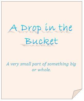 idiom: a drop in the bucket
