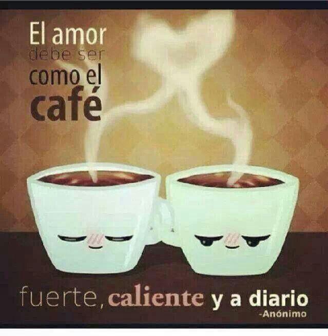"""""""El Amor debe ser como el Café; fuerte, caliente y a diario"""" #Frases #quotes"""