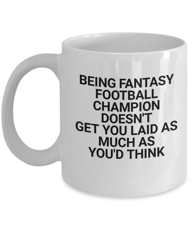 Funny novelty mug- Being fantasy football champion doesn't get you laid as much as you'd think