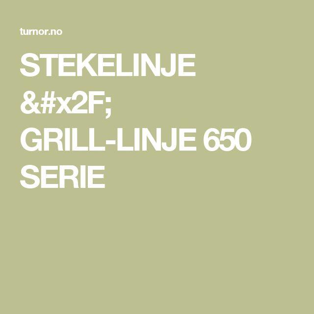 STEKELINJE / GRILL-LINJE 650 SERIE