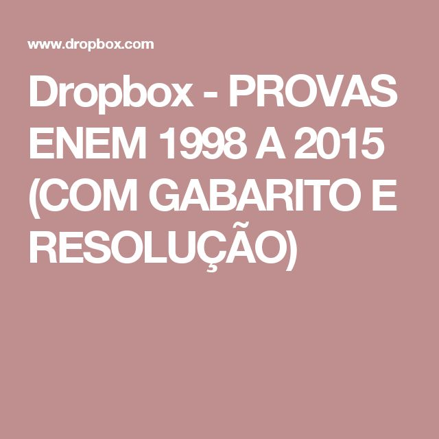 Dropbox - PROVAS ENEM 1998 A 2015 (COM GABARITO E RESOLUÇÃO)