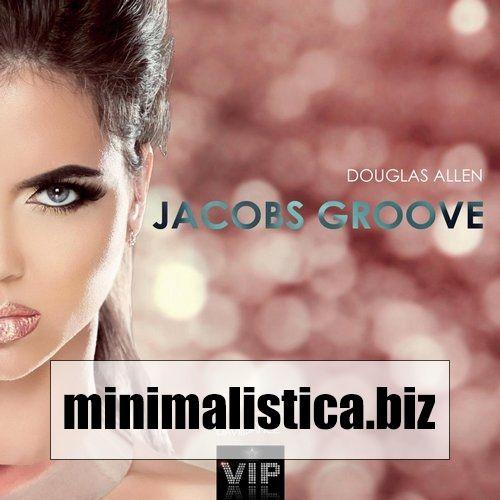 Douglas Allen  Jacobs Groove - Single - http://minimalistica.biz/douglas-allen-jacobs-groove-single/