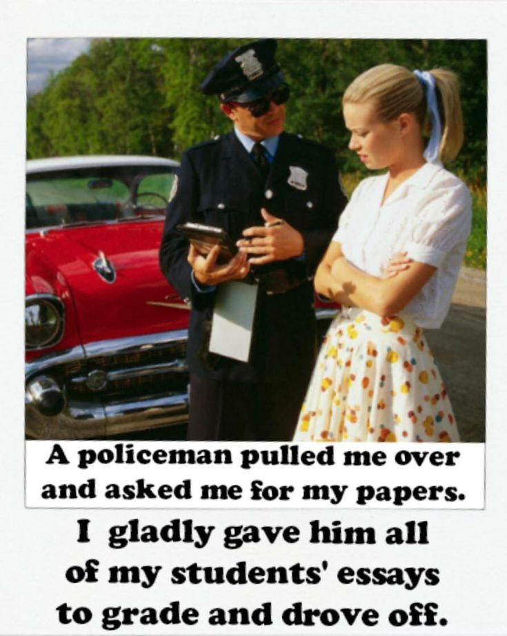 """A teacher's face when... she wishes the cop would ask how he could do the """"serve"""" part of his job, and she'd hand over the other papers in her car for him to grade."""