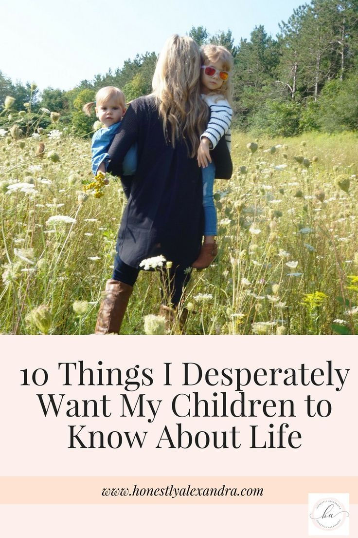Building strength, resilience, inner peace and self love for our next generation. 10 Life Lessons I Want to Teach My Daughters.  10 Things I Desperately Want My Children To Know About Life  www.honestlyalexandra.com
