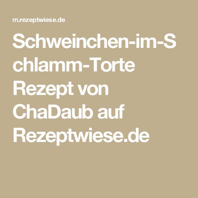 Schweinchen-im-Schlamm-Torte Rezept von ChaDaub auf Rezeptwiese.de