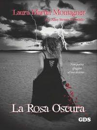 Romance and Fantasy for Cosmopolitan Girls: LA ROSA OSCURA di Laura Martin Montagner